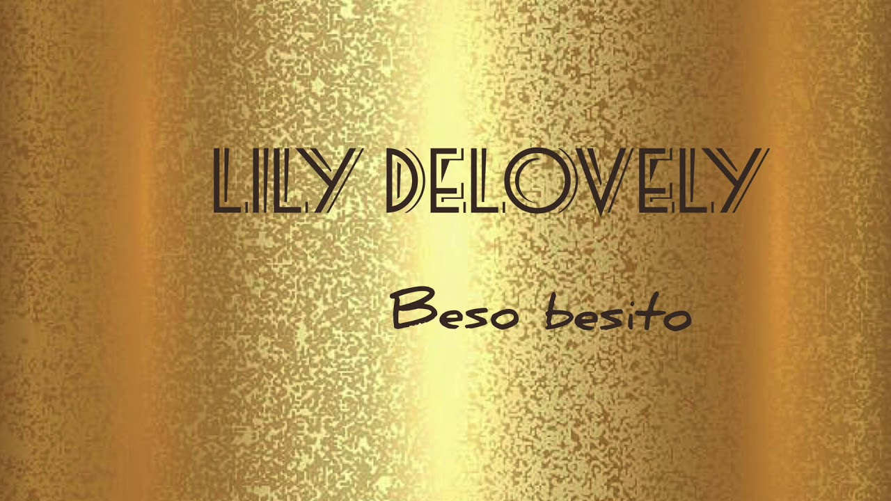 Beso Besito. L'éxit de Lily Delovely