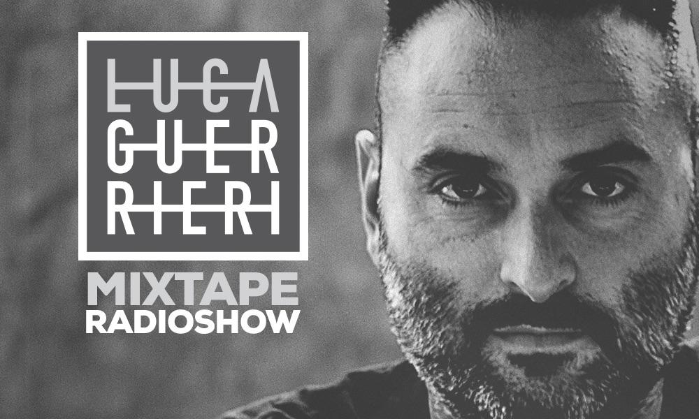 Luca Guerrieri presenta Mixtape Radio Show